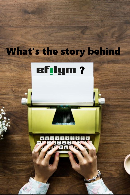 The story behind EFILYM