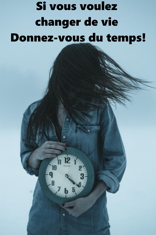 Si vous voulez changer de vie – Donnez-vous du temps!