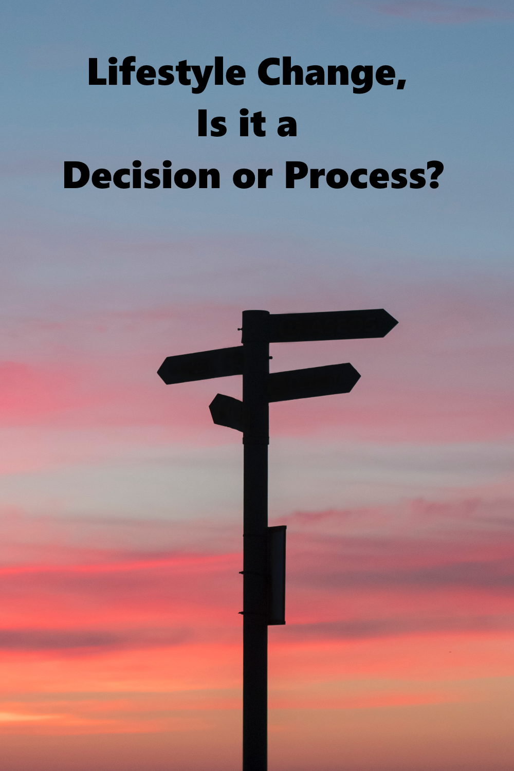 Lifestyle Change - Is it a Decision or Process?