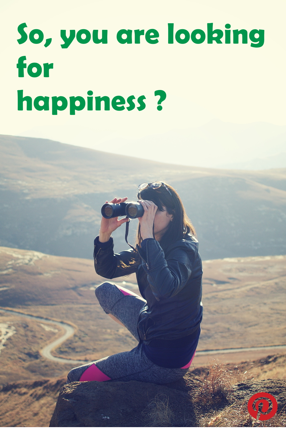 So – you are looking for happiness?