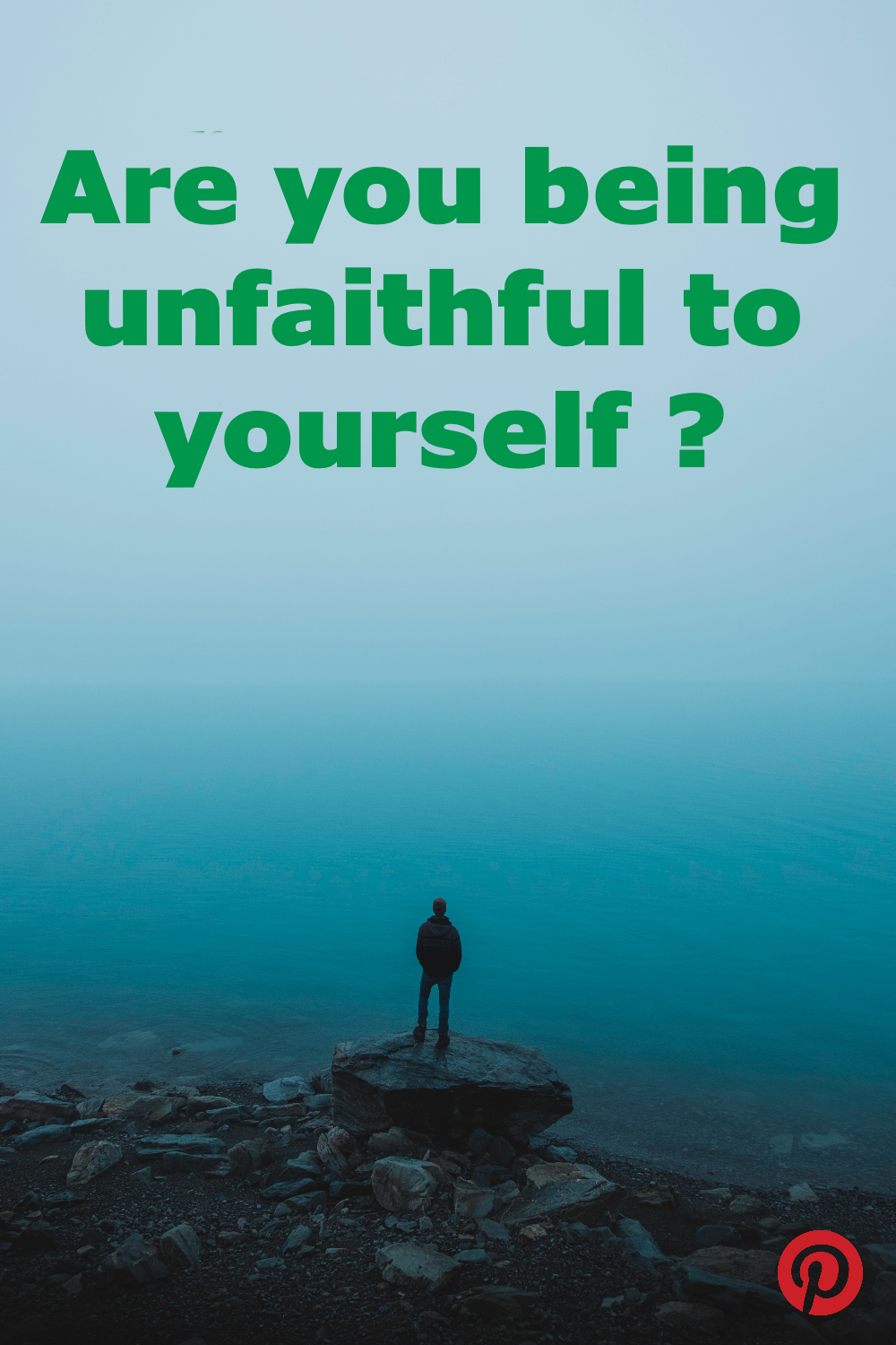 Are you being unfaithful to yourself?